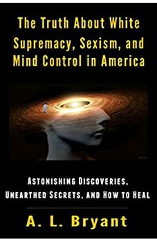 The Truth About White Supremacy, Sexism, and Mind Control in America