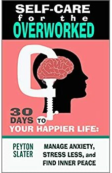 Self-Care for the Overworked - 30 Days to Your Happier Life