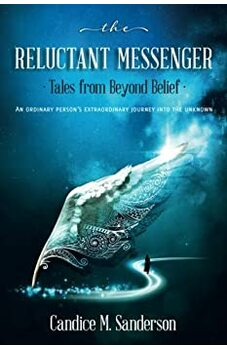 The Reluctant Messenger~Tales from Beyond Belief