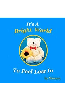 It's A Bright World To Feel Lost In, by Mawson