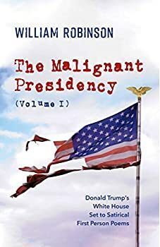The Malignant Presidency Volume I