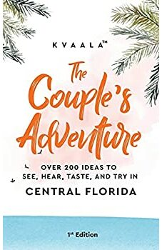 The Couple's Adventure – Over 200 Ideas to See, Hear, Taste, and Try in Central Florida