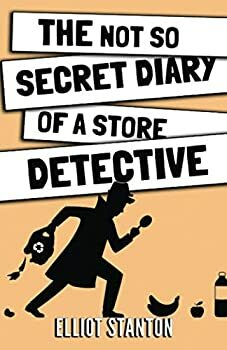 The Not So Secret Diary of a Store Detective