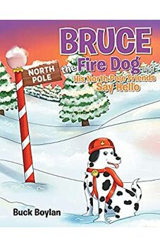 Bruce the Fire Dog and His North Pole Friends Say Hello