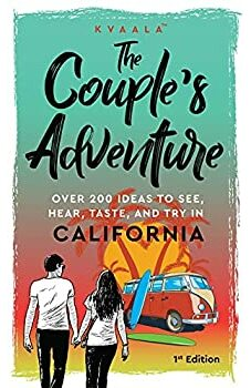 The Couple's Adventure – Over 200 Ideas to See, Hear, Taste, and Try in California