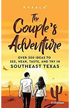 The Couple's Adventure – Over 200 Ideas to See, Hear, Taste, and Try in Southeast Texas