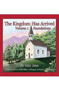The Kingdom Has Arrived Volume 1 Foundations